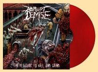 ABRUPT DEMISE - 12'' LP - The Pleasure to Kill and Grind (Blood Red Vinyl)