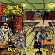 BRUTAL SPHINCTER -CD- Dirty Jazz Bondage Club