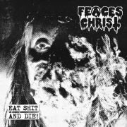 FEACES CHRIST - CD - Eat Shit And Die!