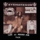 EYEHATEGOD - 12'' LP - Take As Needed For Pain